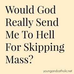 Ask Mary: Would God Really Send Me To Hell For Skipping Mass? | Young and Catholic