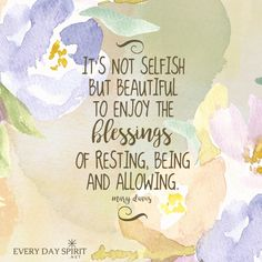 This is your day for resting and renewal. Take time for what feeds the soul and connects with spirit. xo Visit www.everydayspirit.net for more inspiration! xo #blessings #loa #saturdays