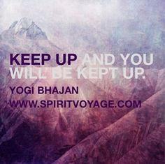 yogi bhajan quote keep up and you'll be kept up - Google Search
