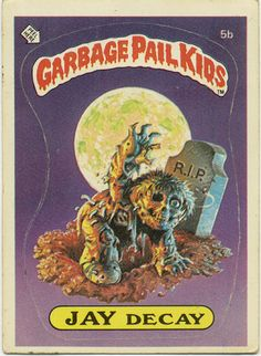 Garbage Pail Kid -- Jay Decay by Paxton Holley.  Mom recently gave me my old school box packed full of them.  Not sure what to do with 'em, but it was neat to see them.