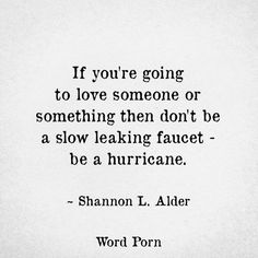 """If you're going to love..."" - Shannon L. Alder"