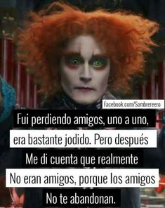 haganlo, yo no pq no m pasa Mad Hatter Quotes, Sad Love, Disney Quotes, Kawaii, True Friends, Johnny Depp, Cute Quotes, Nostalgia, Einstein