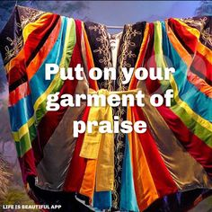 Put on your garment of praise.