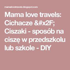 Mama love travels: Cichacze / Ciszaki  - sposób na ciszę w przedszkolu lub szkole - DIY