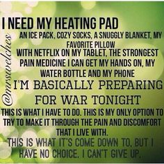 I need ice packs - frozen solid, and eBooks and audio books on my phone, and my headphones to block out the world. Soft lighting, cozy blankets.
