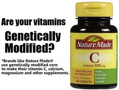 Most Vitamins are Synthetic Chemicals..  Your vitamins could be sourced from GMO corn, like the Nature Made product in the picture.   You can find a list of safe vitamins here: http://www.nongmoshoppingguide.com/brands/vitamins-and-supplements.html  What supplements do you take? Do they say non-GMO on the package?