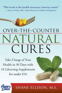 Over the Counter Natural Cures: Take Charge of Your Health in 30 Days with 10 Lifesaving Supplements for under $10 - Kindle edition by Shane Ellison. Health, Fitness & Dieting Kindle eBooks @ Amazon.com.