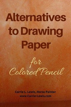 Alternatives to Drawing Paper for Colored Pencil