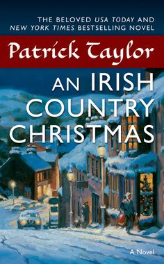 An Irish Country Christmas by Patrick Taylor  Barry Laverty, M.B., is looking forward to his first Christmas in Ballybucklebo, until he learns that his sweetheart might not be home for the holidays. But he has little time to dwell on his disappointment, for there is little peace to be found on earth.