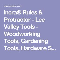 Incra® Rules & Protractor - Lee Valley Tools - Woodworking Tools, Gardening Tools, Hardware Supplies
