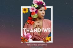 Khanyi – Thandiwe House Music Songs, Music Download, Afro, Cards, Maps