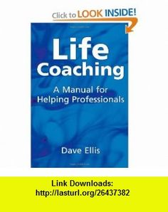 Life Coaching A Manual for Helping Professionals (9781904424949) David Ellis , ISBN-10: 1904424945  , ISBN-13: 978-1904424949 ,  , tutorials , pdf , ebook , torrent , downloads , rapidshare , filesonic , hotfile , megaupload , fileserve