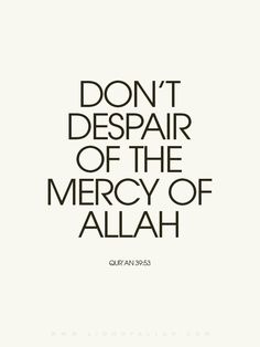 When Allah completed the creation, He wrote in His Book which is with Him on His Throne, 'My Mercy overpowers My Anger.'  Allah's Forgiveness: Allah is the most Forgiving. There are many names of Allah given in the Qur'an. Some of these names are related to His mercy and forgiveness