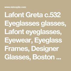 Lafont Greta c.532 Eyeglasses glasses, Lafont eyeglasses, Eyewear, Eyeglass Frames, Designer Glasses, Boston Magazine Best of Boston Eyeglasses - VizioOptic.com