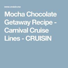Mocha Chocolate Getaway Recipe - Carnival Cruise Lines - CRUISIN