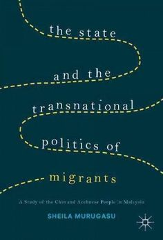 The State and the Transnational Politics of Migrants: a Study of the Chin and the Acehnese in Malaysia