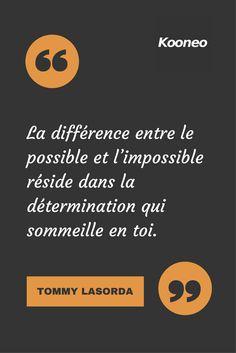 La différence entre le possible et l'impossible réside dans la détermination qui sommeille en toi. TOMMY LASORDA  #Motivation #Citations #Ecommerce #Kooneo #venteenligne #achatenligne  Vendez en ligne avec Kooneo  > www.kooneo.com