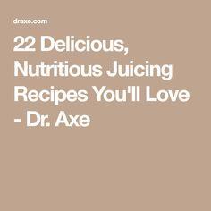 22 Delicious, Nutritious Juicing Recipes You'll Love - Dr. Axe