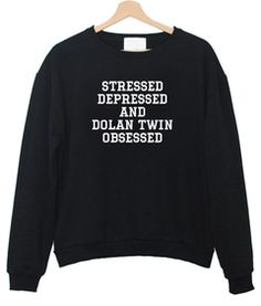 Stressed Depressed and dolan twin obsessed sweatshirt