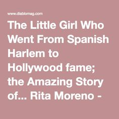 The Little Girl Who Went From Spanish Harlem to Hollywood fame; the Amazing Story of... Rita Moreno - Diablo Magazine - September 2011 - East Bay - California