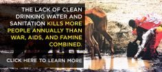 The lack of clean drinking water and sanitation kills more people annually than war, aids and famine combined. Generosity Water $10 give water to one person, $50 give water to one family, $4000 fund a well and impact a whole community.