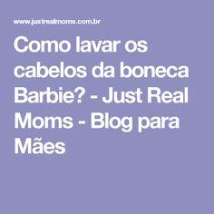 Como lavar os cabelos da boneca Barbie? - Just Real Moms - Blog para Mães