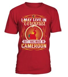 I May Live in Virginia But I Was Made in Cameroon Country T-Shirt V4 #CameroonShirts