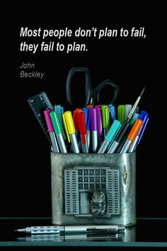 Most people don't plan to fail, they just fail to plan.