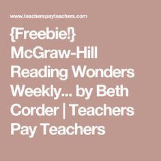 {Freebie!} McGraw-Hill Reading Wonders Weekly... by Beth Corder | Teachers Pay Teachers