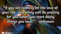 """If you are looking for the love of your life, stop; they will be waiting for you when you start doing things you love. Soulmate Love Quotes, My Soulmate, Inspirational Quotes About Love, Waiting For You, Love Your Life, Couple Goals, Stencils, Believe, Engagement"