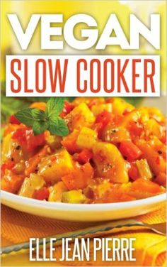 Amazon.com: Vegan Slow Cooker Recipes: Healthy, No Meat And No Dairy Slow Cooker Recipes For Busy Vegans. (Simple Vegan Recipe Series) eBook: Elle Jean Pierre: Books