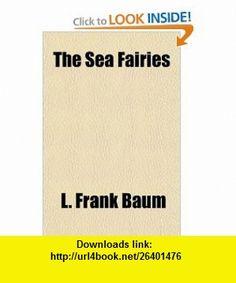 The Sea Fairies (9781153720151) L. Frank Baum , ISBN-10: 1153720159  , ISBN-13: 978-1153720151 ,  , tutorials , pdf , ebook , torrent , downloads , rapidshare , filesonic , hotfile , megaupload , fileserve
