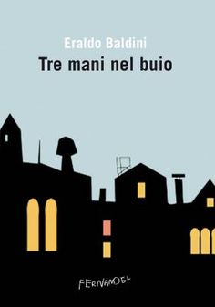 Di nuovo in libreria tre romanzi brevi di Eraldo Baldini