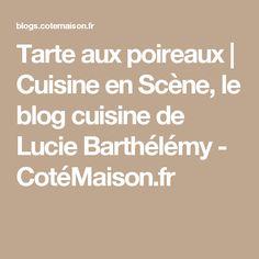 Tarte aux poireaux | Cuisine en Scène, le blog cuisine de Lucie Barthélémy - CotéMaison.fr