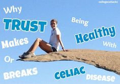 Why Trust Makes or Breaks Being #Healthy with #Celiac Disease. #glutenfree, #college, #health