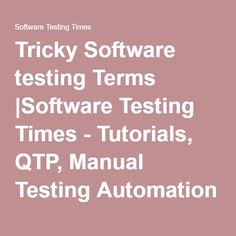 Tricky Software testing Terms |Software Testing Times - Tutorials, QTP, Manual Testing Automation Testing, Load Runner