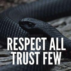 Respect all. Trust few