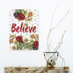 Este pôster tráz geometria, um belo floral e um imperativo poderoso! Believe…