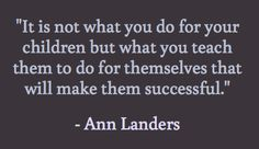 So very true being a good parent is raising children that grow up to be responsible capable and caring adults. It's about raising them to have ambitions, goals and respect for others.