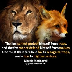"""📚What do you think?🤔 """"The lion cannot protect himself from traps, and the foxcannot defend himself from wolves. One must therefore be a fox to recognize traps, and a lion to frighten wolves."""" Quote by Niccolò Machiavelli Lion Quotes, Wolf Quotes, Quotable Quotes, Motivational Quotes, Inspirational Quotes, Realist Quotes, Prince Quotes, Sun Tzu, Philosophy Quotes"""