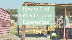 How to Find Authentic Travel Experiences