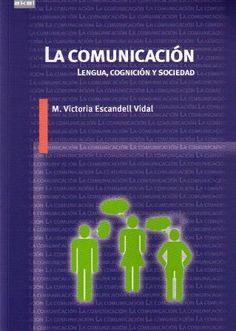 La comunicacion : lengua, cognicion y sociedad / Mª Victoria Escandell Vidal  - Madrid : Akal, 2014