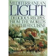"""With """"Mediterranean Light, """" Martha Rose Shulman ushers in a new era of healthy, delightful eating. In updating the art of traditional Me..."""
