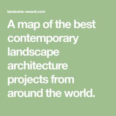 A map of the best contemporary landscape architecture projects from around the world.