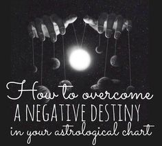 Astrology Marina: How To Overcome A Negative Destiny In Your Birth Chart