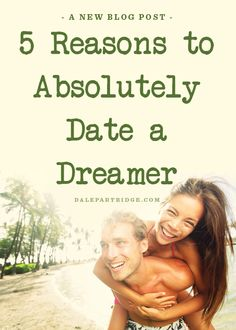 5 Reasons To Absolutely Date A Dreamer