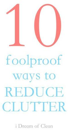 Great post! 10 tried and true foolproof ways to reduce clutter!