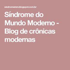 Síndrome do Mundo Moderno - Blog de crônicas modernas