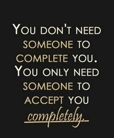 you only need someone to accept you completely.. +++For more quotes + advice on #relationship and #love, visit http://www.thatdiary.com/