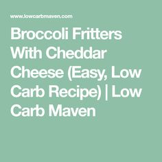Broccoli Fritters With Cheddar Cheese (Easy, Low Carb Recipe) | Low Carb Maven